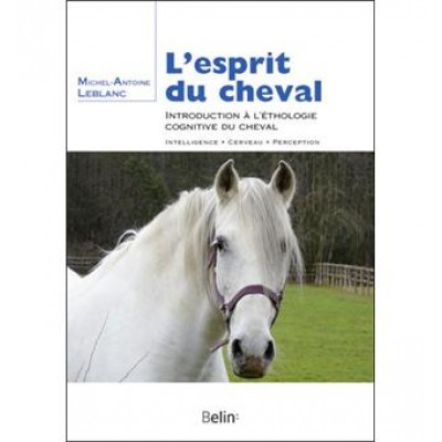 L'esprit du cheval ; Introduction à l'éthologie cognitive du cheval